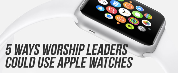 apple-watches-worship-leaders